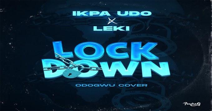 Music: Ikpa Udo x Leki – Lock Down [Burna Boy's Odogwu Cover]