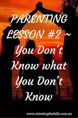 PARENTING LESSON #2 ~ You Don't Know what You Don't Know