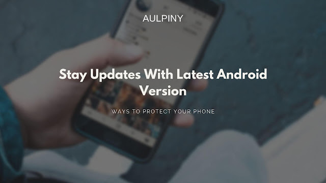Stay Updated With Latest Android Version