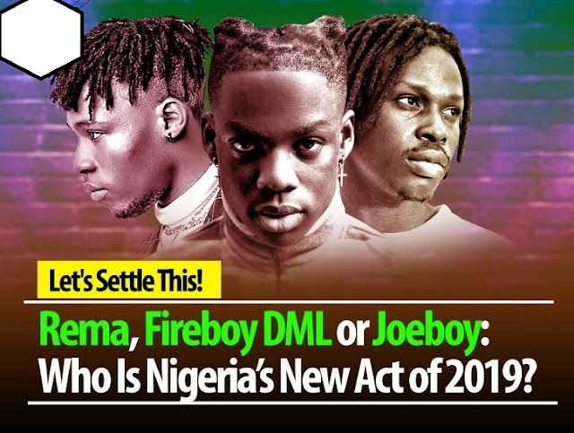 Let's Settle This! Rema, Fireboy DML Or Joeboy: Who Is Nigeria's New Act Of 2019?