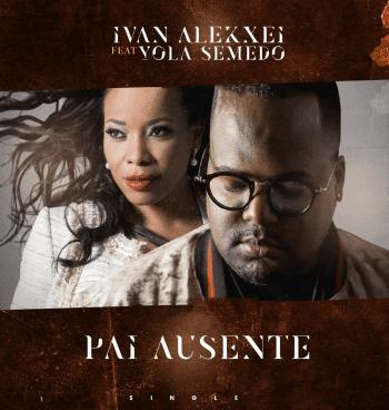 Ivan Alekxei – Pai Ausente (feat. Yola Semedo)