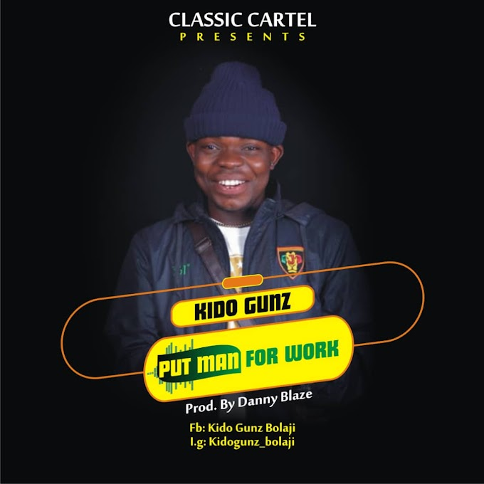 Music: Put Man For Work - Kido Gunz