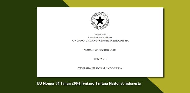 UU Nomor 34 Tahun 2004 Tentang TNI (Tentara Nasional Indonesia)