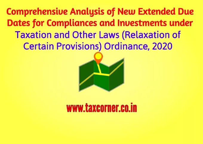 Analysis of New Extended Due Dates for Compliances and Investments under Taxation and Other Laws (Relaxation of Certain Provisions) Ordinance, 2020