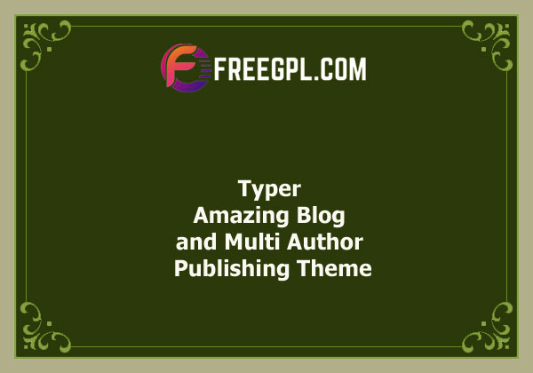 Typer - Amazing Blog and Multi Author Publishing Theme Nulled Download Free