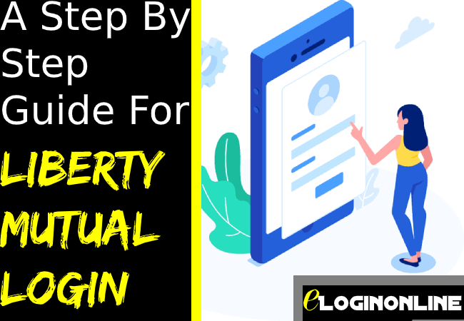 A Step By Step Guide About Liberty Mutual Login Elogin Online