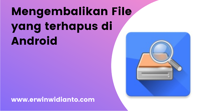 Cara mengembalikan File yang terhapus di Android Terbaru
