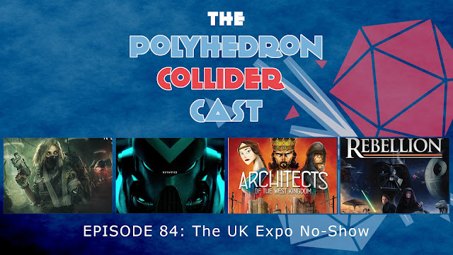 Polyhedron Collider Episode 84 - The UK Expo No Show
