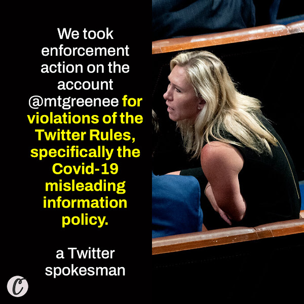 We took enforcement action on the account @mtgreenee for violations of the Twitter Rules, specifically the Covid-19 misleading information policy. — a Twitter spokesman