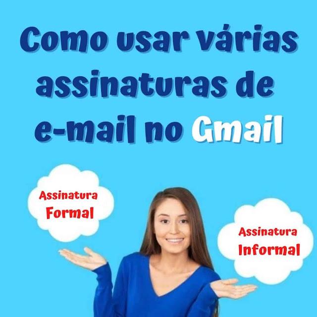Como usar várias assinaturas de e-mail no Gmail