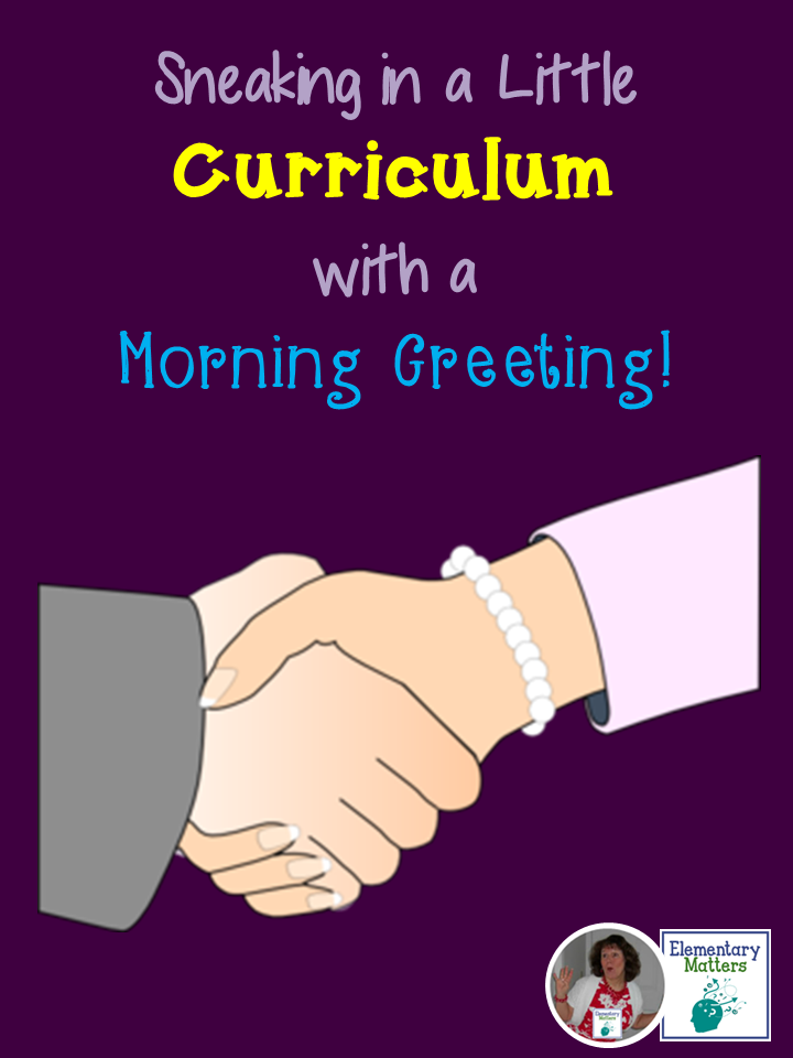 Sneaking in a Little Curriculum with a Morning Greeting: Here are some ideas to sneak in those content concepts as the children greet their classmates.