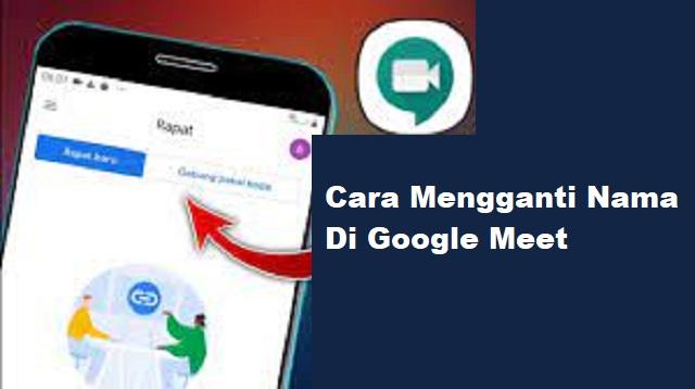 Cara Mengganti Nama di Google Meet