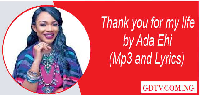 Ada Ehi - Thank you for my life lyrics (Mp3)