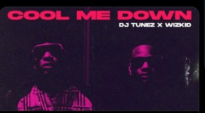 New Music 'Cool Me Down' - DJ Tunez ft. Wizkid
