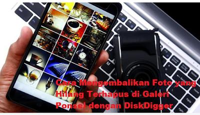 Cara Mengembalikan Foto yang Hilang Terhapus di Galeri Ponsel dengan DiskDigger