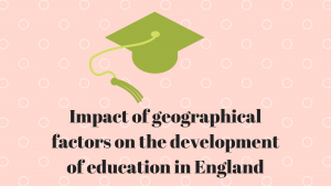 Influence of geographical factors'on the development of education in England
