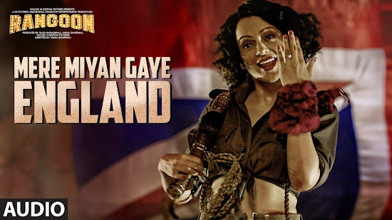 Mere Miyan Gaye England - Rangoon (2017)