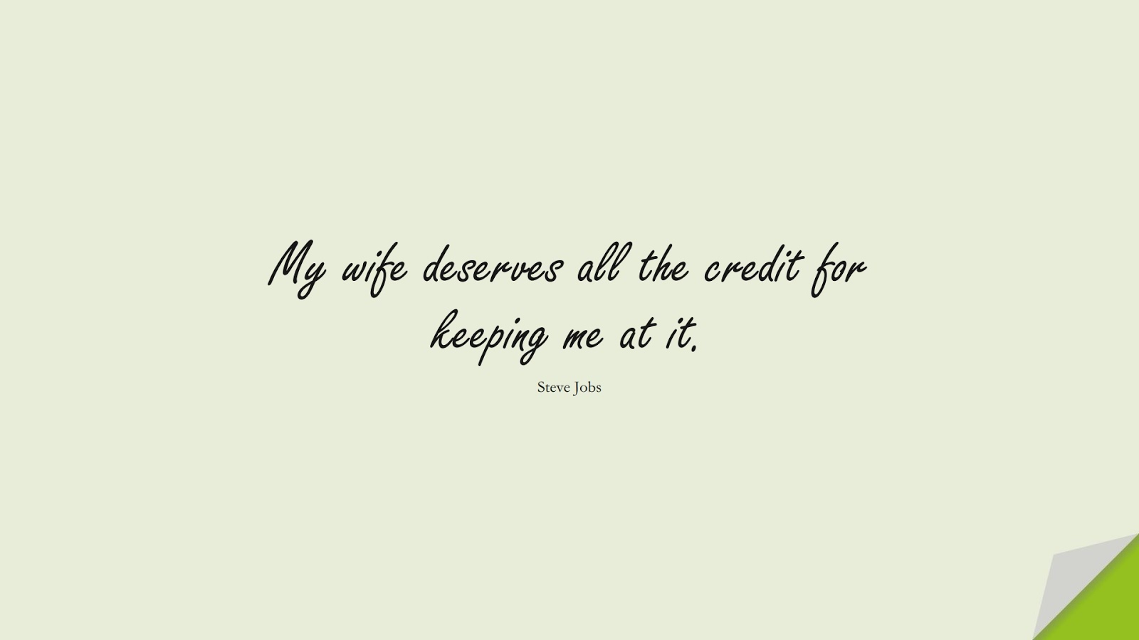 My wife deserves all the credit for keeping me at it. (Steve Jobs);  #SteveJobsQuotes