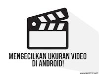 Cara Mengecilkan Ukuran Video Di Android!