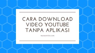 10 Cara Download Video YouTube tanpa Aplikasi Tambahan