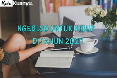 Blogging untuk hidup di tahun 2021, bisakah atau hanya sekedar mimpi belaka ?