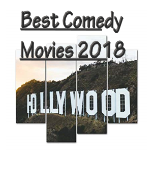 Comedy movies 2018, Best comedy movies 2018, Latest comedy movies Hollywood, Best comedy movies