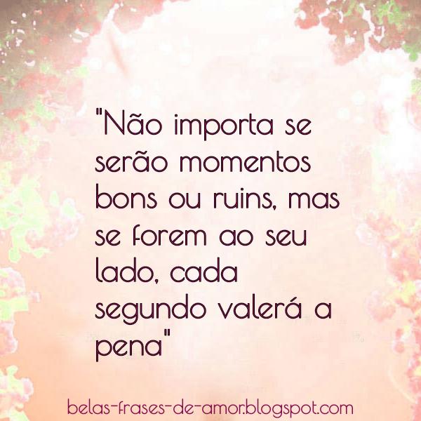 Belas Frases De Amor Não Importa Se Serão Momentos Bons Ou Ruins