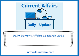 Daily Current Affairs 15 March  2021