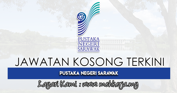 Jawatan Kosong Terkini 2021 di Pustaka Negeri Sarawak