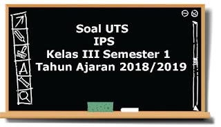 Contoh Soal UTS IPS Kelas 3 Semester 1 Terbaru Tahun Ajaran 2918/2019