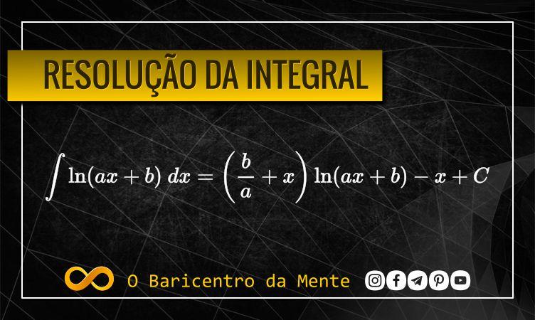 resolucao-da-integral-de-ln-ax+b