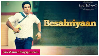BESABRIYAAN LYRICS : M.S. Dhoni - The Untold Story