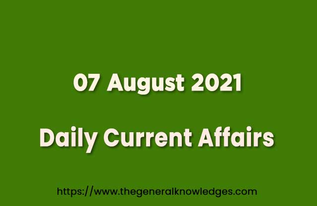 07 August 2021 Current Affairs Question and Answer in Hindi