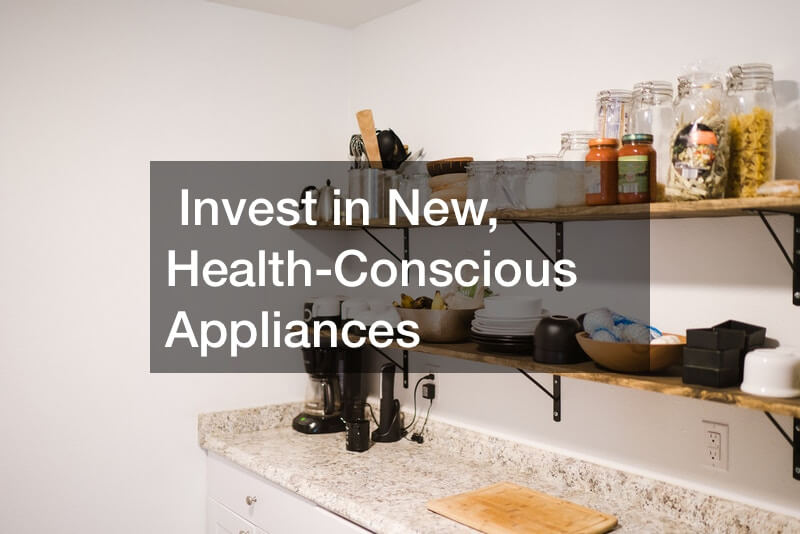 Invest in New, Health-Conscious Appliances