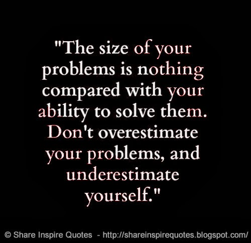 Life Size Quotes: The Size Of Your Problems Is Nothing Compared With Your