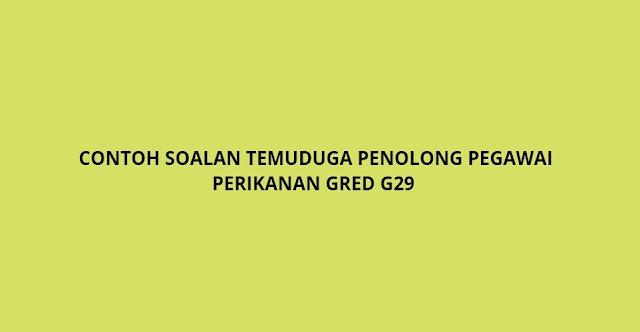 Contoh Soalan Temuduga Penolong Pegawai Perikanan Gred G29 (2021)