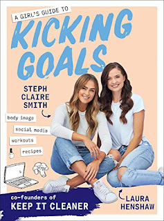 A Girl's Guide to Kicking Goals: body image - social media - workouts - recipes
