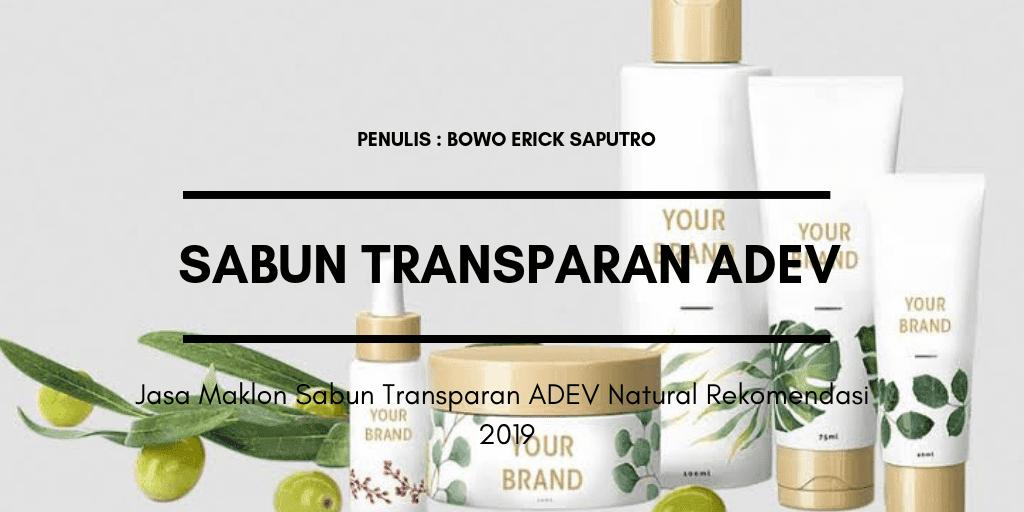 Jasa Maklon Sabun Transparan ADEV Natural Rekomendasi 2019