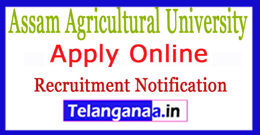 Assam Agricultural University Recruitment Notification 2017 Apply