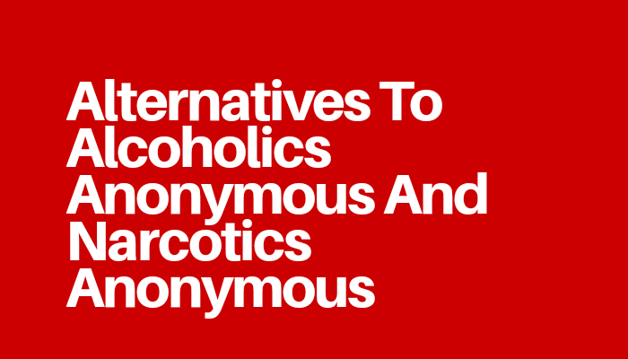 Alternatives To Alcoholics Anonymous And Narcotics Anonymous