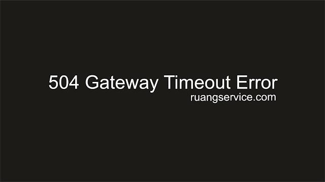Cara Mengatasi 504 Gateway Timeout Error,ruang service, ruang service it , ruangservice.com