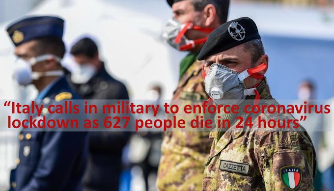 Italia llama a los militares para hacer cumplir el bloqueo del coronavirus ya que 627 personas mueren en 24 horas.