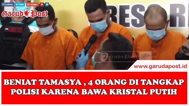 Video : Beniat Tamasya , 4 Orang di Tangkap Polisi Karena Bawa Kristal Putih
