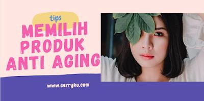 tips memilih produk anti aging