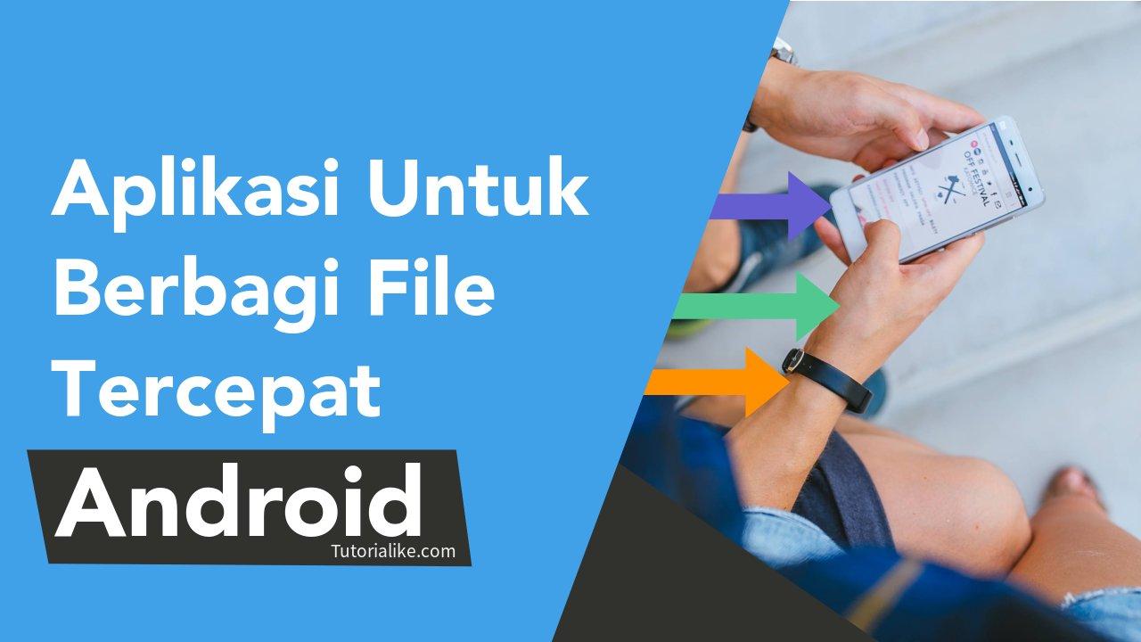6 Aplikasi Untuk Berbagi File Tercepat Android