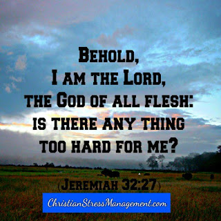Behold, I am the Lord, the God of all flesh: Is there any thing too hard for Me? (Jeremiah 32:27)