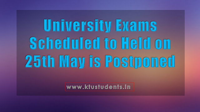 University Exams scheduled to held on 25th May is postponed