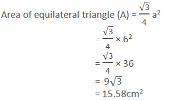 """Area of equilateral triangle (A) = √(""""3"""" )/""""4""""  a2  = √(""""3"""" )/""""4""""  × 62  = √(""""3"""" )/""""4""""  × 36  =  9√(""""3"""" )  = 15.58cm2"""
