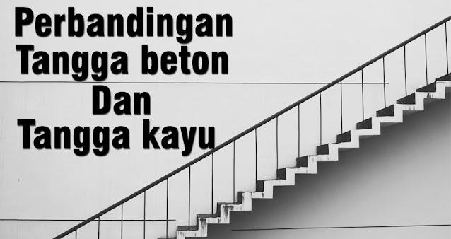 Perbandingan tangga kayu dan beton