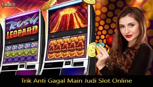 Trik Anti Gagal Main Judi Slot Online